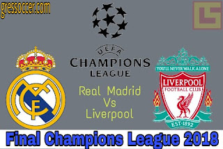 Jadwal Partai Final liga Champions 2018 antara Real Madrid Vs Liverpool