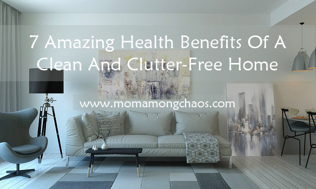 7 Amazing Health Benefits of A Clean And Clutter-Free Home