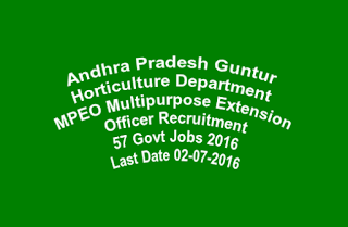Andhra Pradesh Guntur Horticulture Department MPEO Multipurpose Extension Officer Recruitment 57 Govt Jobs 2016 Last Date 02-07-2016