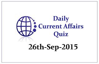 Current Affairs Quiz- 26th September 2015