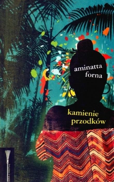 """Aminatta Forna - """"Kamienie przodków"""""""