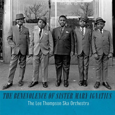 THE LEE THOMPSON SKA ORCHESTRA - The Benevolence Of Sister Mary Ignatius (2013)