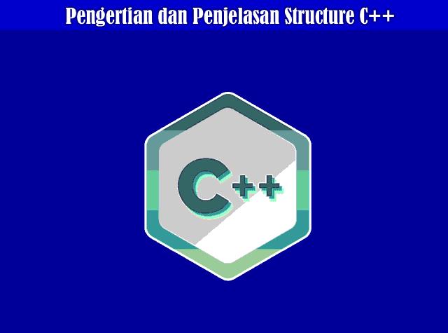 Pengertian dan Penjelasan Structure C++