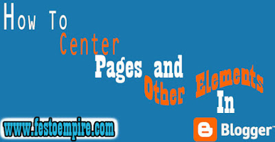 center blogger top navigation pages, center pages in blogger using css codes