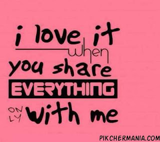 i love it when you share everything with me