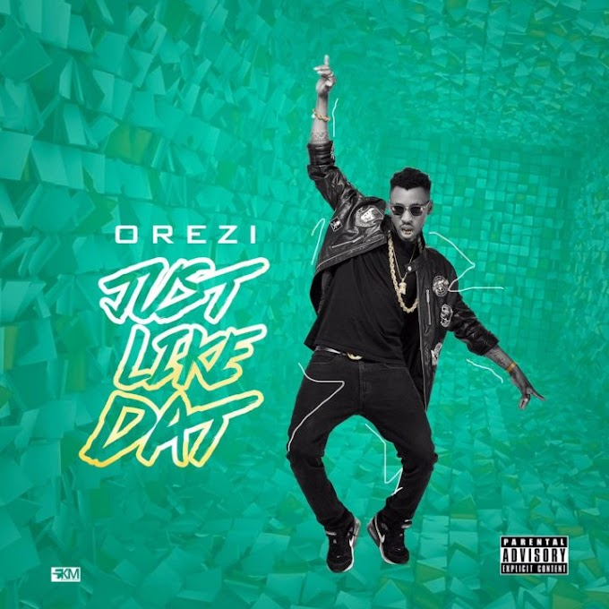 Music: Orezi – Just Like Dat