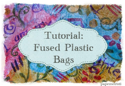 Tutorial: Fused Plastic Bags - papemelroti gifts