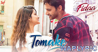 Tomake Songs Lyrics | Fidaa | Bengali Movie Songs