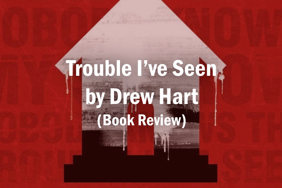 Trouble I've Seen by Drew Hart (Book Review)