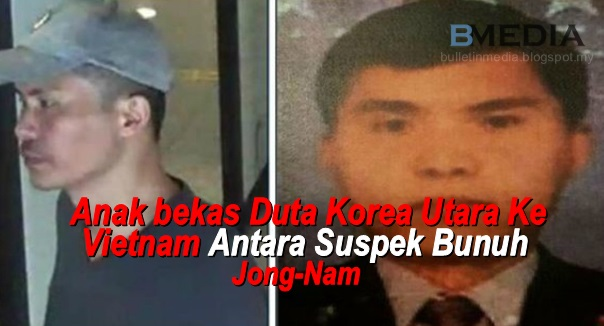 Anak bekas Duta Korea Utara Ke Vietnam Antara Suspek Bunuh Jong-Nam