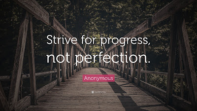 https://quotefancy.com/quote/757178/Anonymous-Strive-for-progress-not-perfection