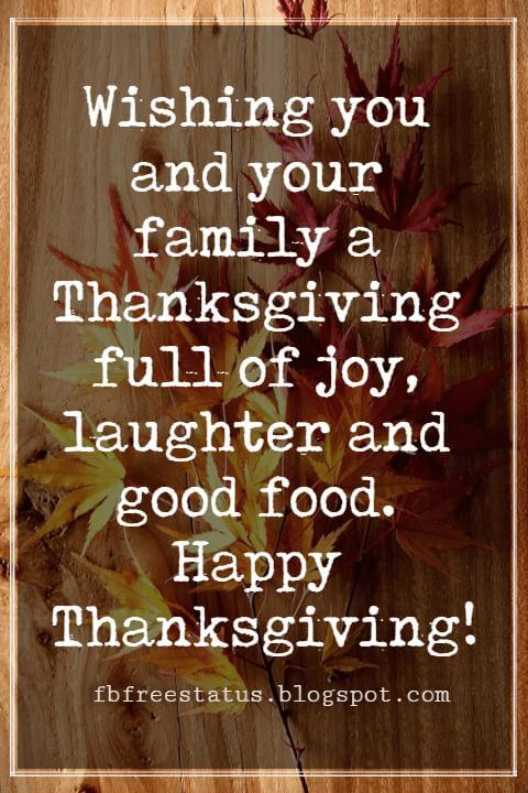 Sayings For Thanksgiving Cards, Wishing you and your family a Thanksgiving full of joy, laughter and good food. Happy Thanksgiving!