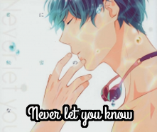 Never let you know