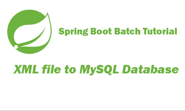 Spring Batch Boot Tutorial Xml File To Mysql Database Example