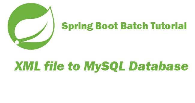 Spring Batch Boot Tutorial - XML file to MySQL Database