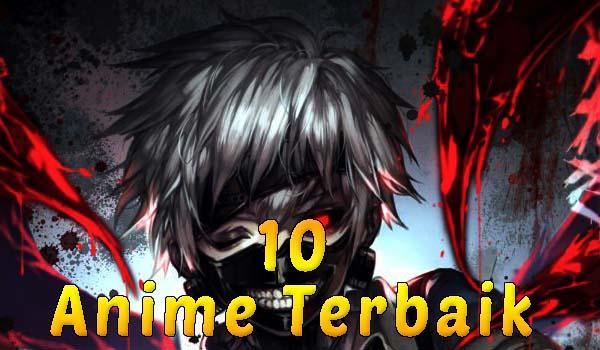 Inilah Dia 10 Anime Terbaik Sepanjang Masa! No 9 Mah Semua Pasti Suka