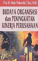 Budaya Organisasi dan Peningkatan Kinerja Perusahaan Pengarang : Drs. H. Moh. Pabundu Tika, MM Penerbit : Bumi Aksara