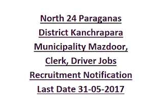 North 24 Paraganas District Kanchrapara Municipality Mazdoor, Clerk, Driver Jobs Recruitment Notification Last Date 31-05-2017