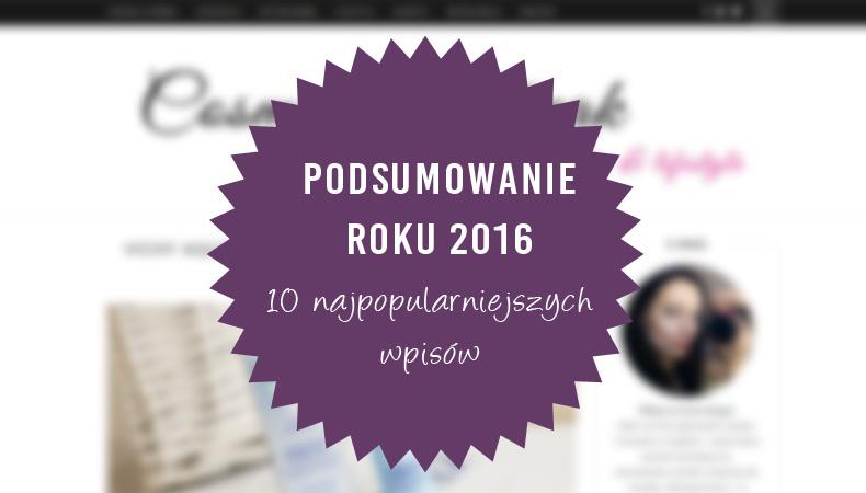 10 NAJPOPULARNIEJSZYCH WPISÓW W 2016 ROKU