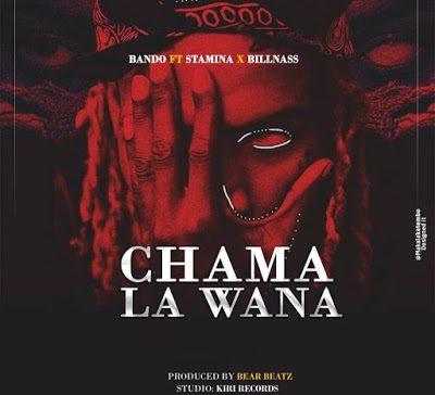 Bando ft Stamina & Billnass-Chama la Wana