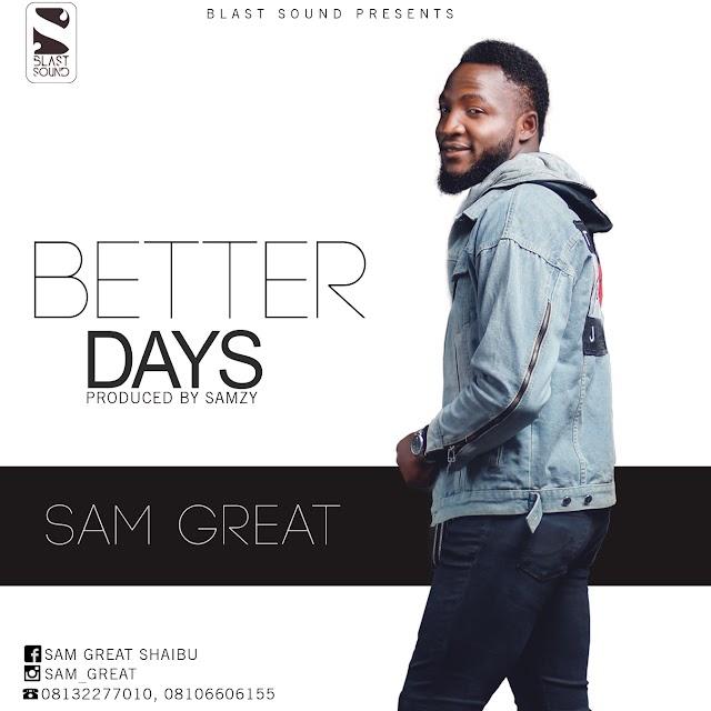 [Gospel]: BETTER DAYS- SAM GREAT
