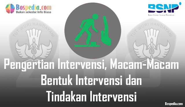Pengertian Intervensi, Macam-Macam Bentuk Intervensi dan Tindakan Intervensi
