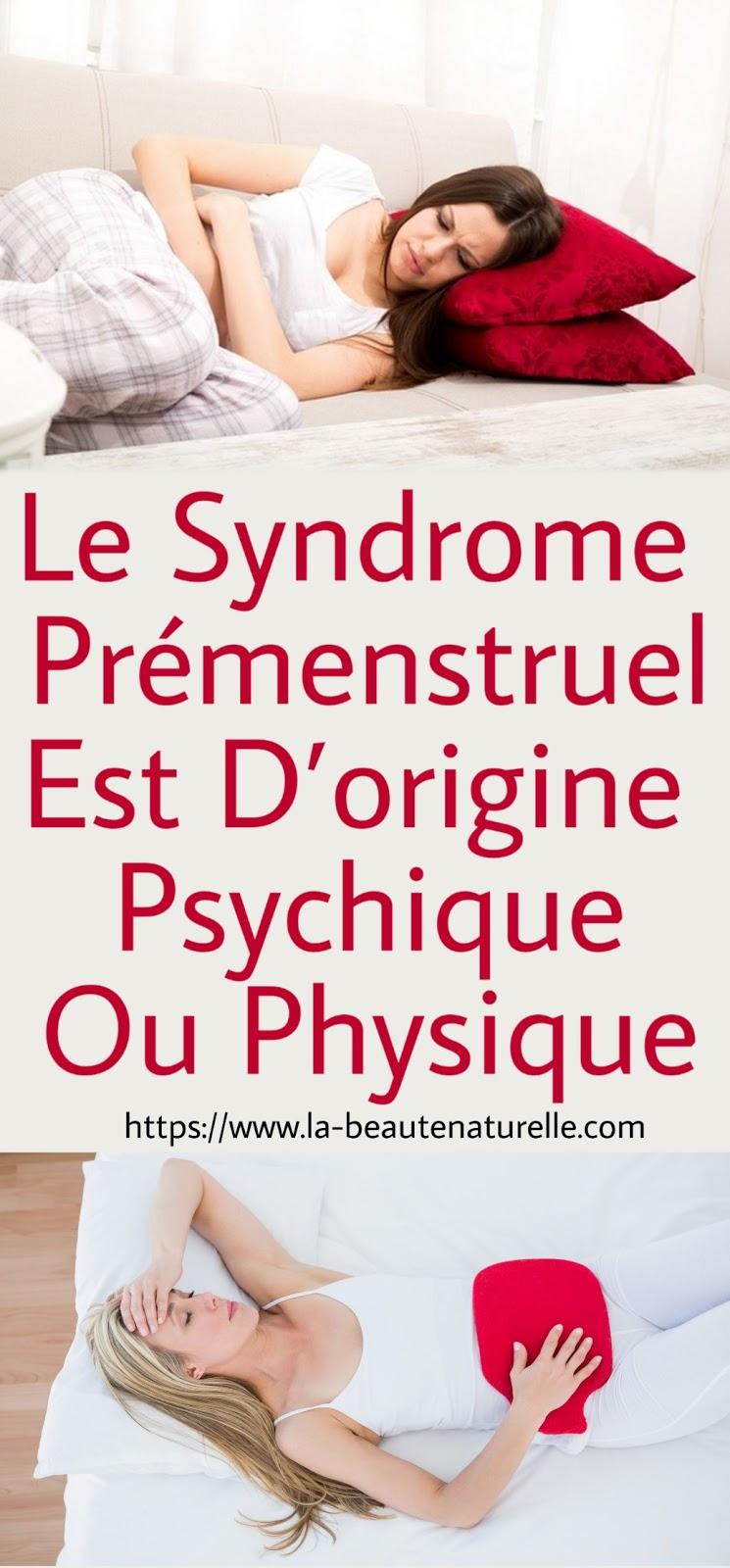 Le Syndrome Prémenstruel Est D'origine Psychique Ou Physique