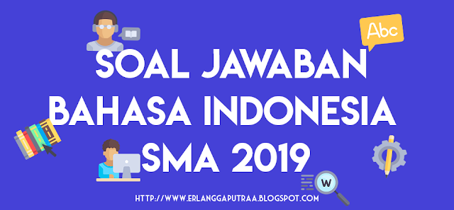 Soal dan Jawaban Bahasa Indonesia UNBK Sekolah Menengan Atas  Soal dan Jawaban Bahasa Indonesia UNBK Sekolah Menengan Atas 2019