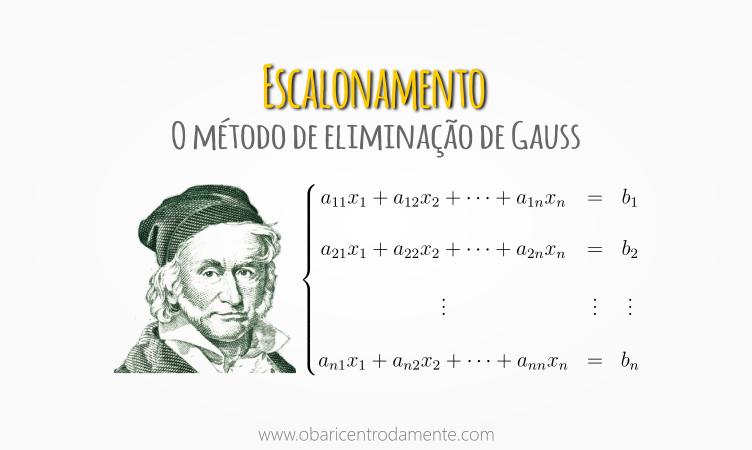 Escalonamento ou o método de eliminação de Gauss