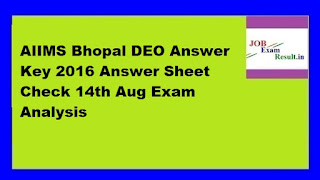 AIIMS Bhopal DEO Answer Key 2016 Answer Sheet Check 14th Aug Exam Analysis