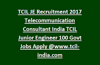 TCIL JE Recruitment Notification 2017 Telecommunication Consultant India TCIL Junior Engineer 100 Govt Jobs Apply @www.tcil-india-com