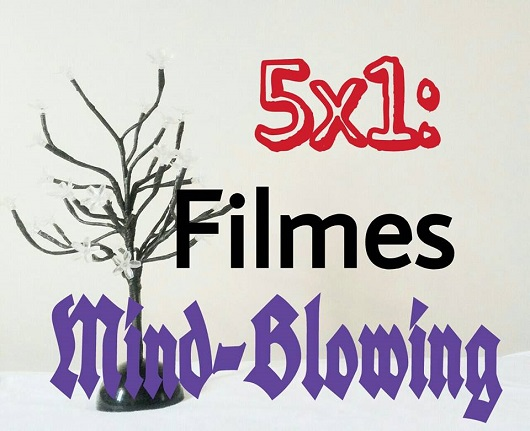 5x1: Filmes Mind-Blowing