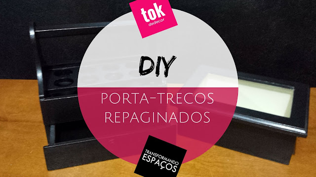 DIY decor | Repaginando meus porta-trecos gastando pouco ou quase nada