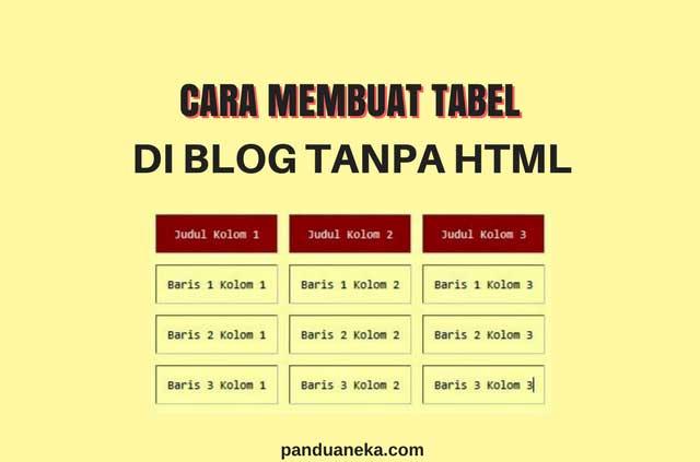 Cara Membuat Tabel di Dalam Postingan Blog Tanpa Kode HTML