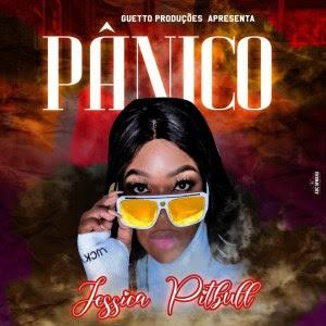 Jéssica Pitbull - Pânico (Kuduro) [Download]