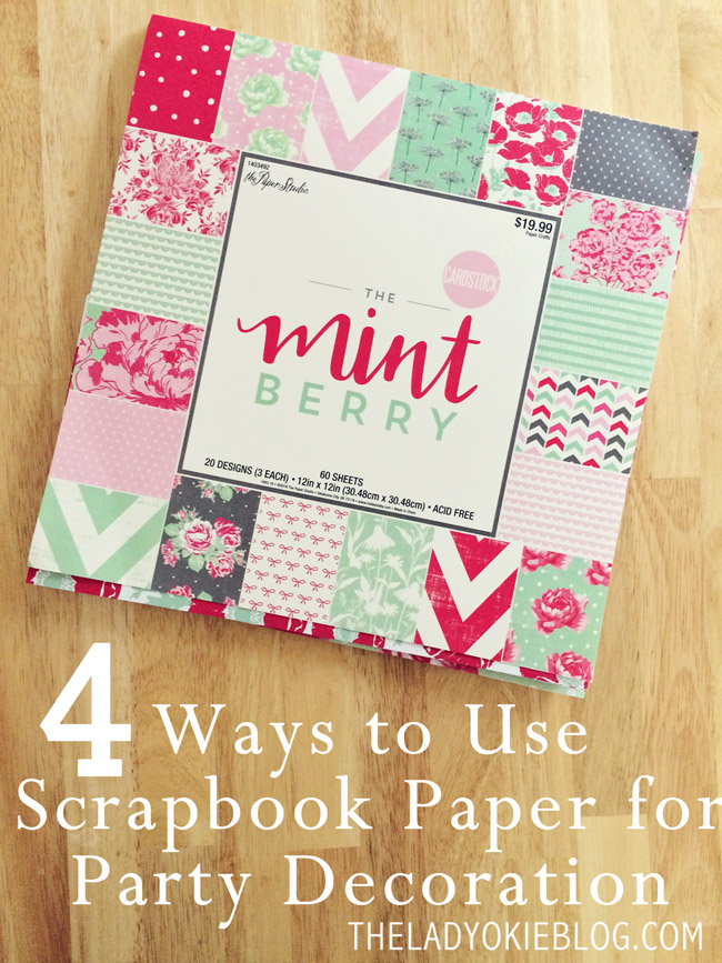 The Lady Okie 4 Ways To Use A Scrapbook Paper For Easy Party