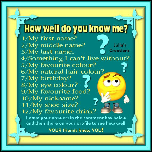 Julia's Creations: How Well Do You Know Me?