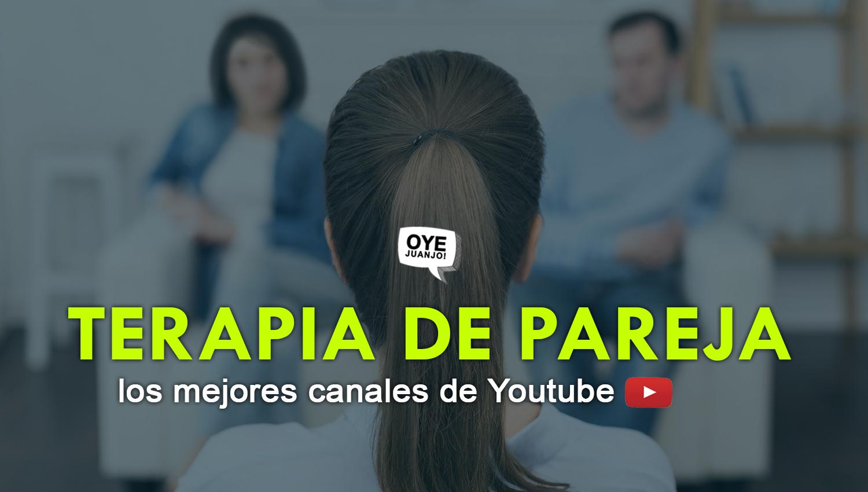 Cinco canales de Youtube para hacer terapia de pareja | Oye Juanjo!