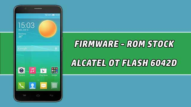 Firmware - rom stock Alcatel OT Flash 6042D