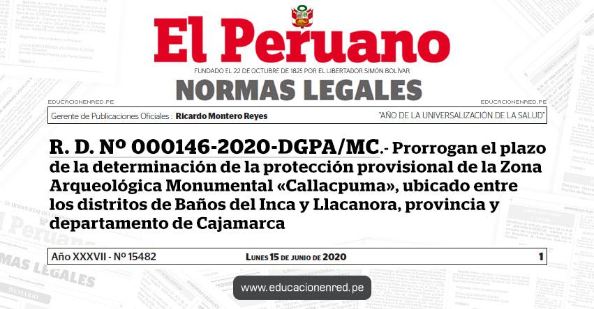 R. D. Nº 000146-2020-DGPA/MC.- Prorrogan el plazo de la determinación de la protección provisional de la Zona Arqueológica Monumental «Callacpuma», ubicado entre los distritos de Baños del Inca y Llacanora, provincia y departamento de Cajamarca