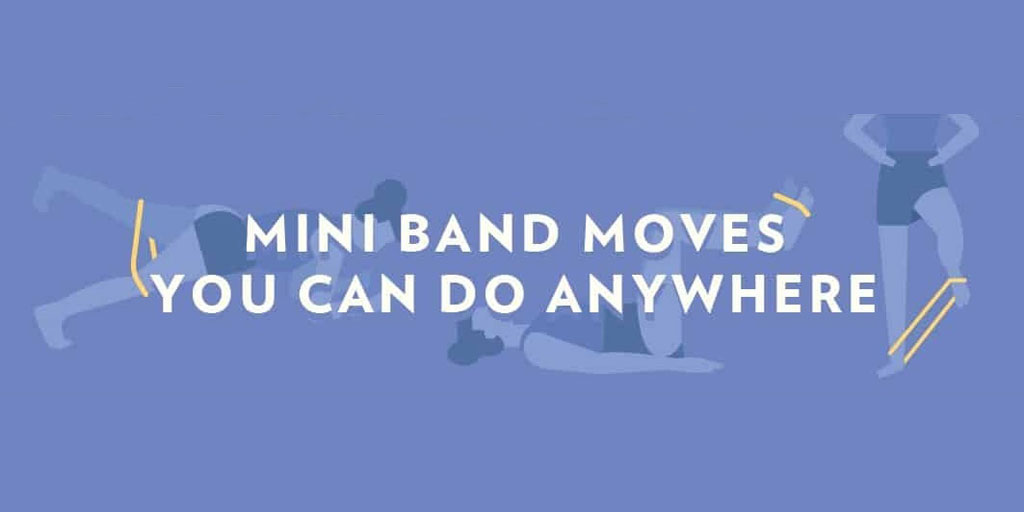 Mini Band Exercises You Can Do Anywhere