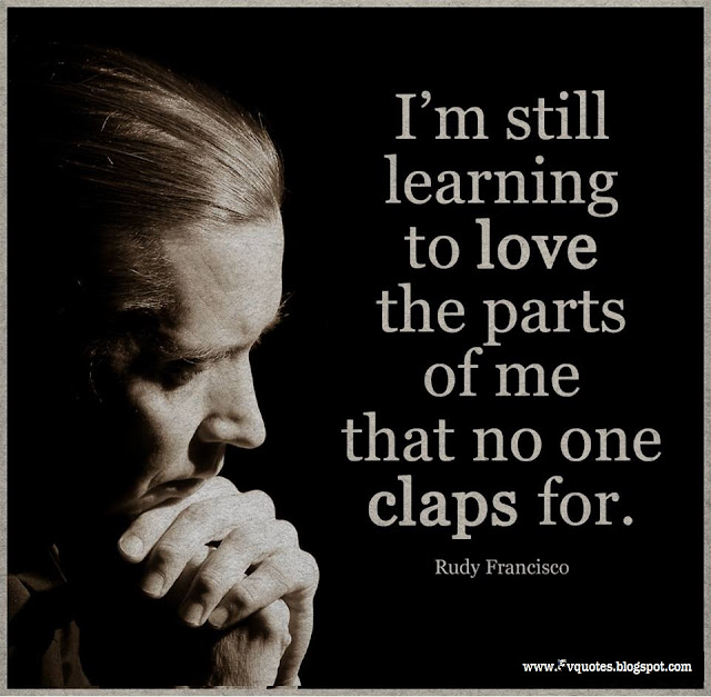 i'm still learning to love the parts of me that no one claps for.