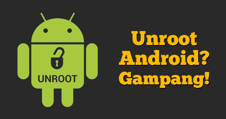 Cara Paling Mudah Unroot Android tanpa PC/Laptop