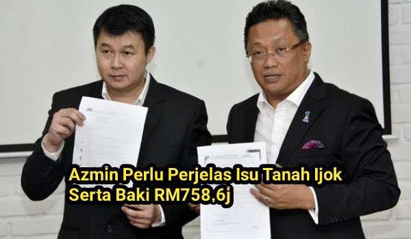 Azmin Perlu Perjelas Isu Tanah Ijok Serta Baki RM758.6j