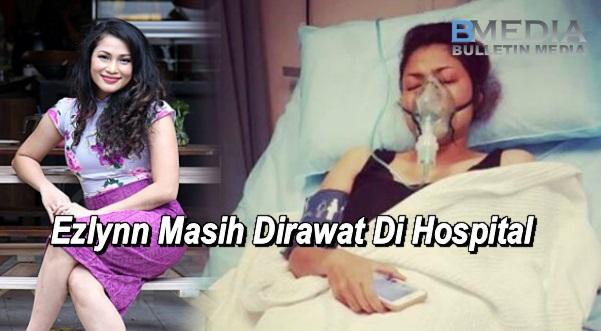 Ezlynn Masih Dirawat Di Hospital