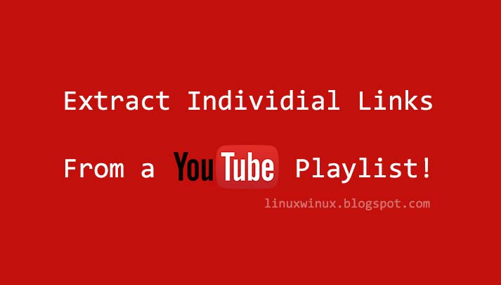 LinuxWinux: Extract youtube video links from youtube playlist