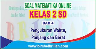 Kali ini  menyajikan latihan soall berbentuk online utk memudahkan putra Soal Matematika Online Kelas 2 SD Bab 4 Pengukuran Waktu, Panjang dan Berat - Langsung Ada Nilainya