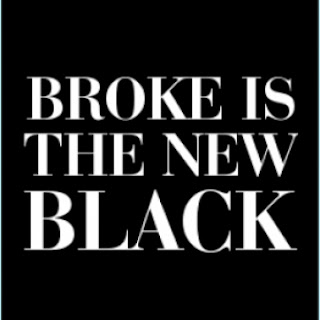 Broke is the new black