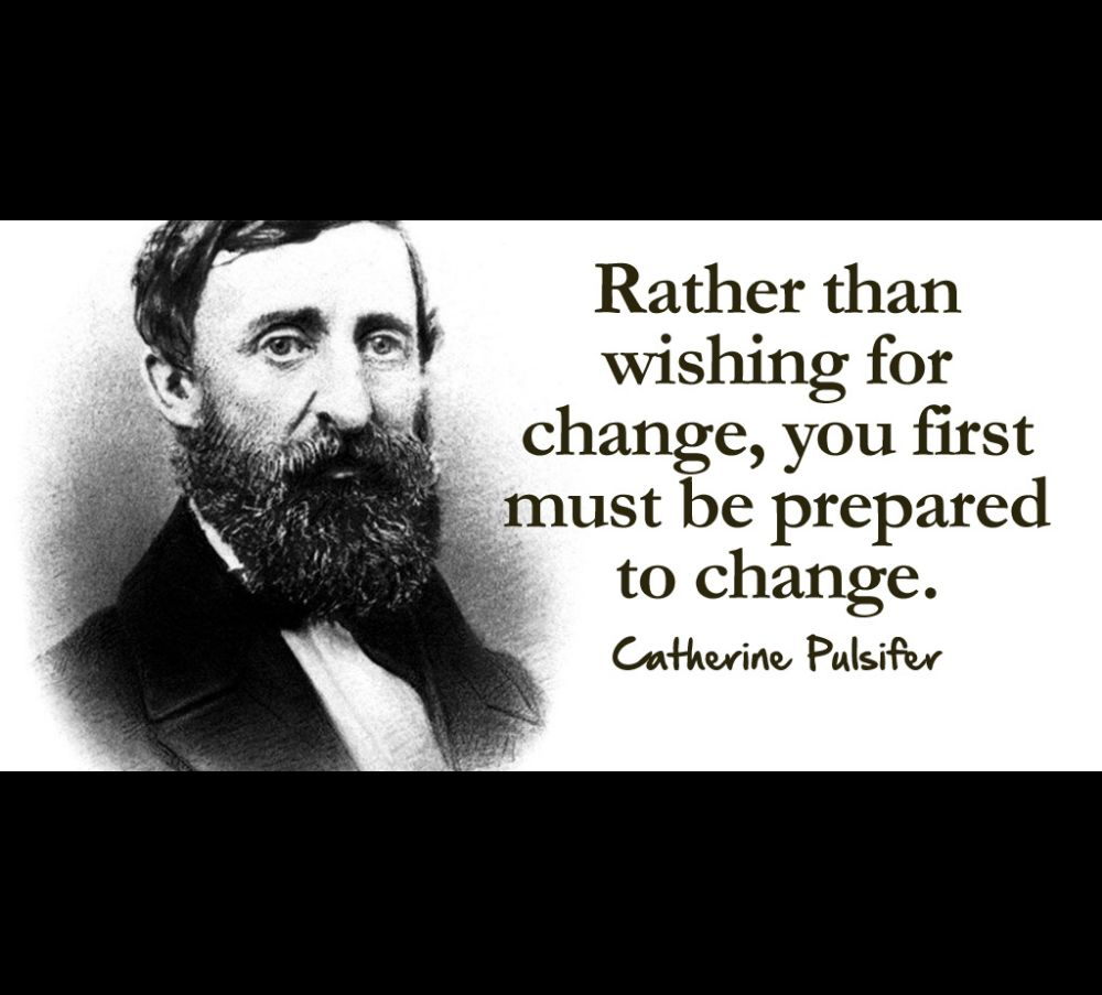 Catherine Pulsifer's Quote: Rather than wishing for change, you first must be prepared to change - Motivational Quotes