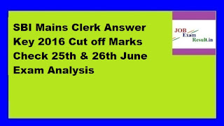 SBI Mains Clerk Answer Key 2016 Cut off Marks Check 25th & 26th June Exam Analysis
